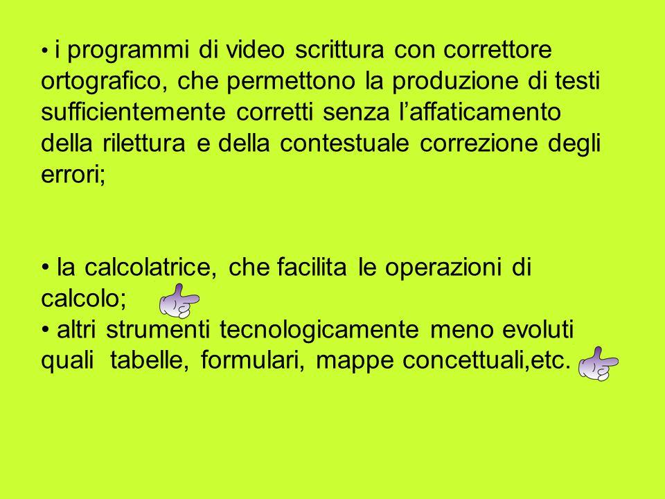 i programmi di video scrittura con correttore ortografico, che permettono la produzione di testi sufficientemente corretti senza laffaticamento della