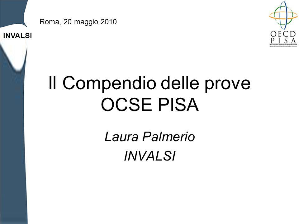 INVALSI Il Compendio delle prove OCSE PISA Laura Palmerio INVALSI Roma, 20 maggio 2010