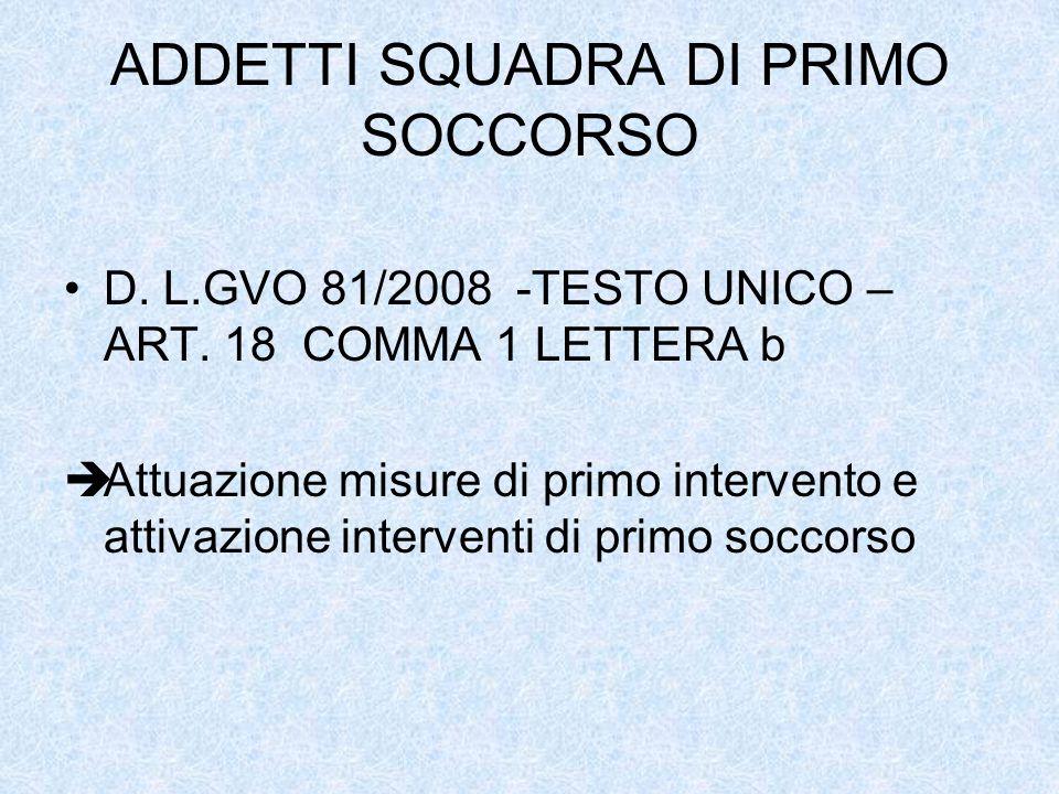 ADDETTI SQUADRA DI PRIMO SOCCORSO D. L.GVO 81/2008 -TESTO UNICO – ART. 18 COMMA 1 LETTERA b Attuazione misure di primo intervento e attivazione interv