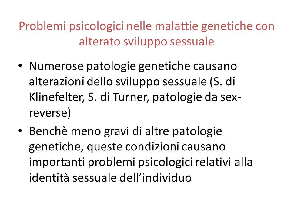 Problemi psicologici nelle malattie genetiche con alterato sviluppo sessuale Numerose patologie genetiche causano alterazioni dello sviluppo sessuale