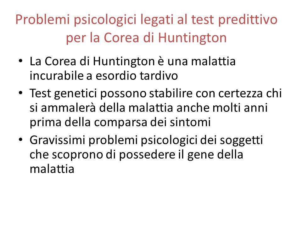 Problemi psicologici legati al test predittivo per la Corea di Huntington La Corea di Huntington è una malattia incurabile a esordio tardivo Test gene