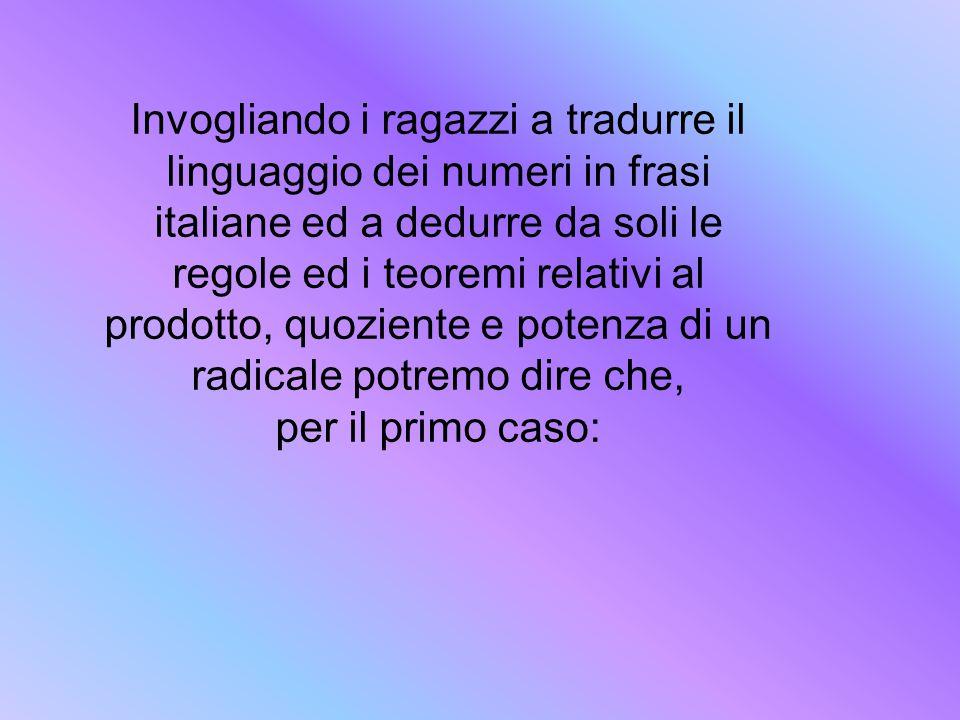 Invogliando i ragazzi a tradurre il linguaggio dei numeri in frasi italiane ed a dedurre da soli le regole ed i teoremi relativi al prodotto, quozient
