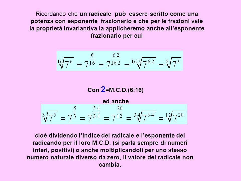 Ricordando che un radicale può essere scritto come una potenza con esponente frazionario e che per le frazioni vale la proprietà invariantiva la appli