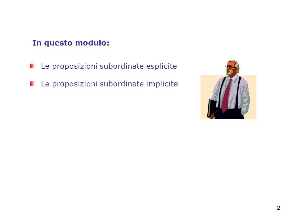 2 Le proposizioni subordinate esplicite Le proposizioni subordinate implicite In questo modulo: