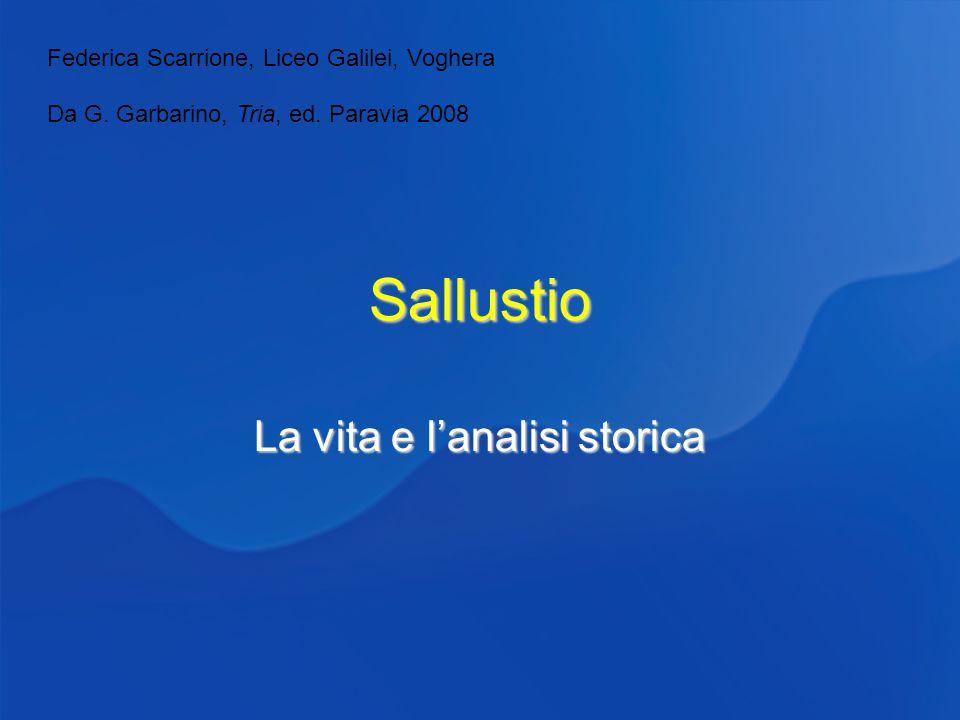Sallustio La vita e lanalisi storica Federica Scarrione, Liceo Galilei, Voghera Da G.