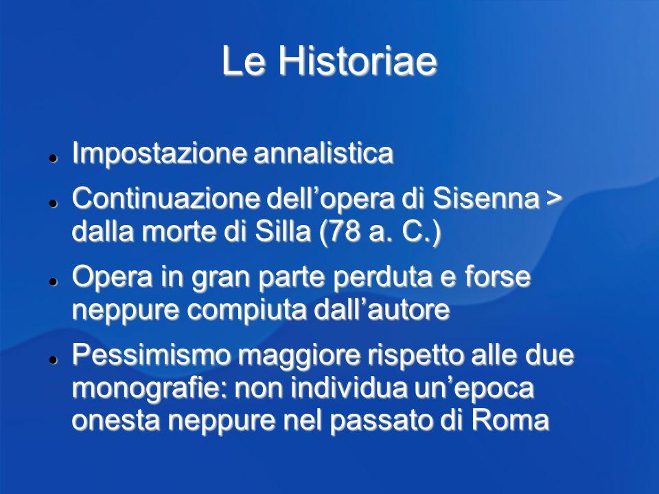 Le Historiae Impostazione annalistica Impostazione annalistica Continuazione dellopera di Sisenna > dalla morte di Silla (78 a.