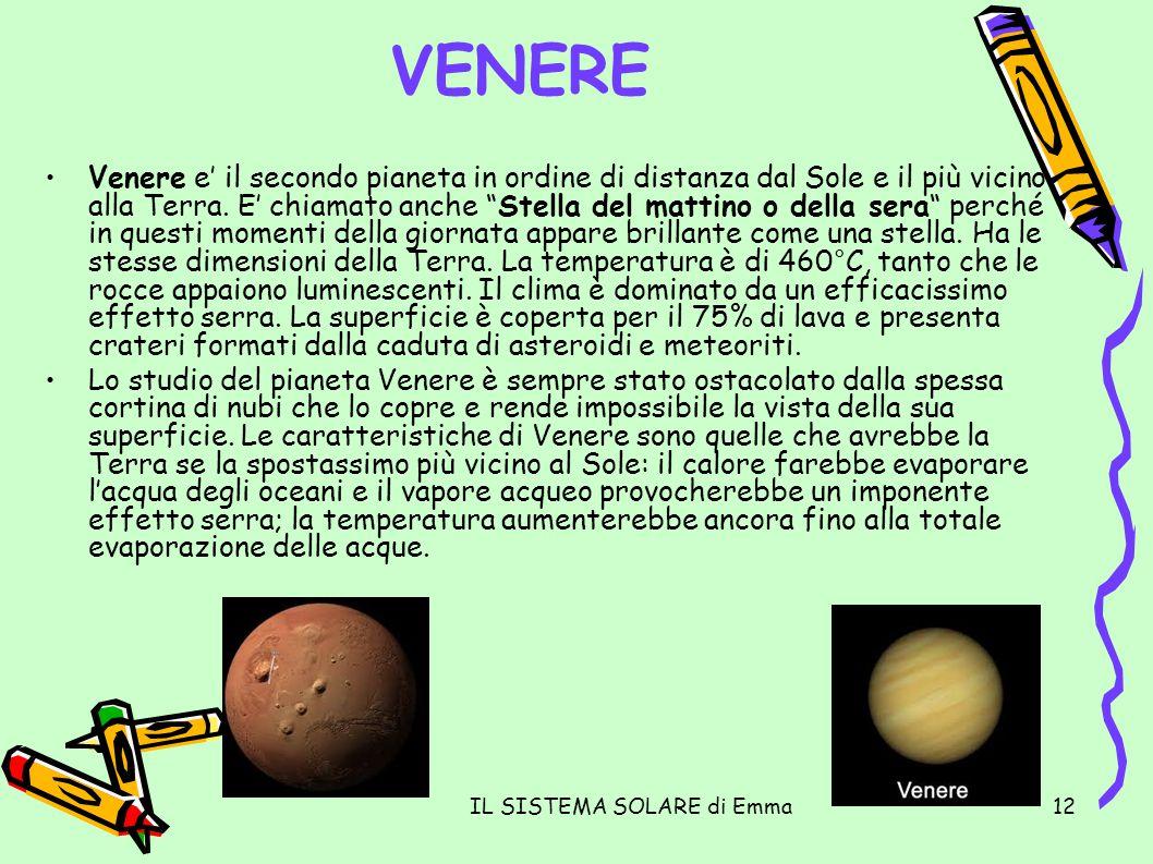 IL SISTEMA SOLARE di Emma12 VENERE Venere e il secondo pianeta in ordine di distanza dal Sole e il più vicino alla Terra. E chiamato anche Stella del