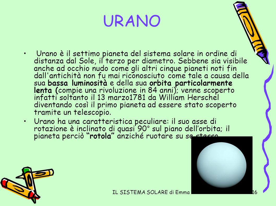 IL SISTEMA SOLARE di Emma16 URANO Urano è il settimo pianeta del sistema solare in ordine di distanza dal Sole, il terzo per diametro. Sebbene sia vis