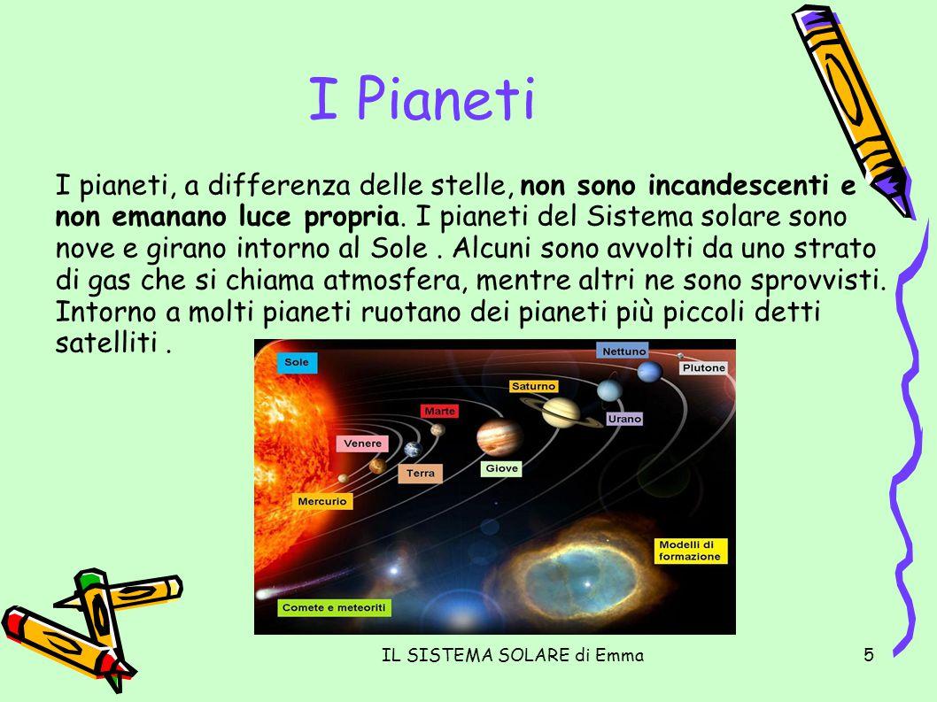 IL SISTEMA SOLARE di Emma5 I Pianeti I pianeti, a differenza delle stelle, non sono incandescenti e non emanano luce propria. I pianeti del Sistema so