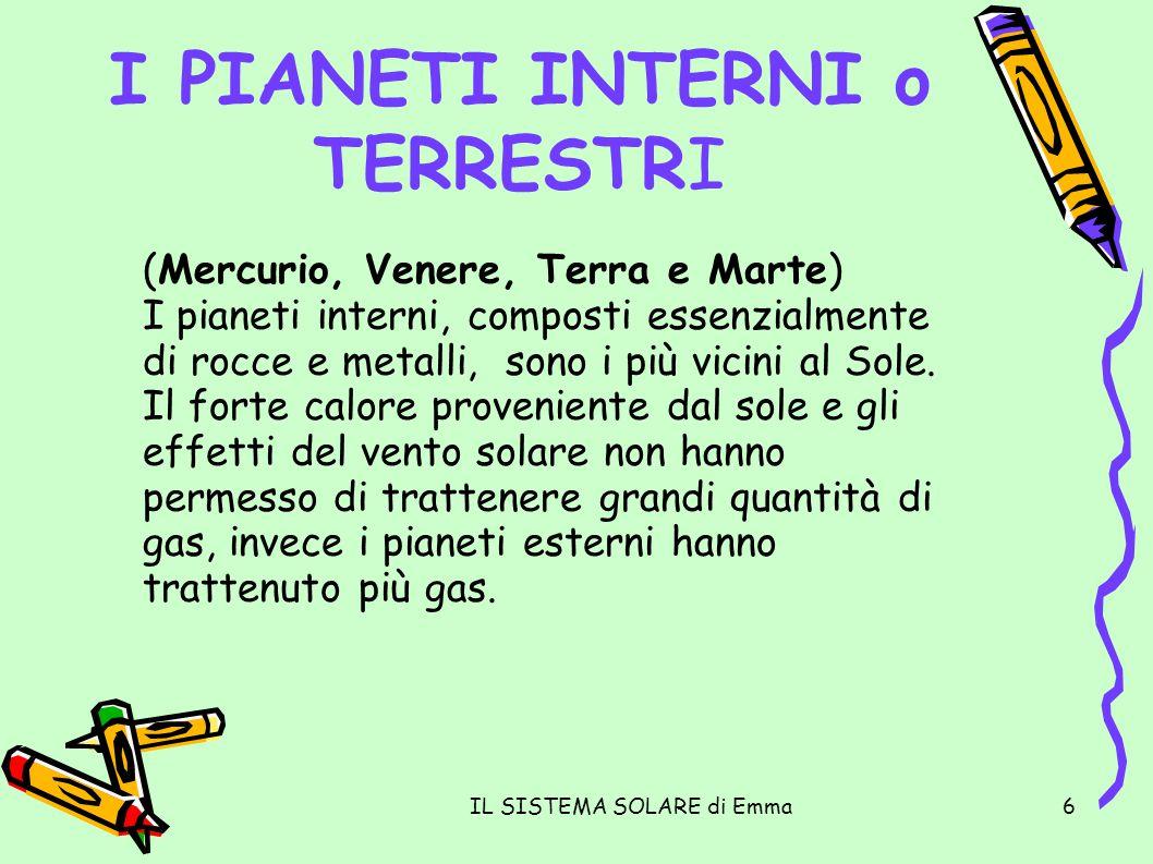 IL SISTEMA SOLARE di Emma6 I PIANETI INTERNI o TERRESTRI (Mercurio, Venere, Terra e Marte) I pianeti interni, composti essenzialmente di rocce e metal
