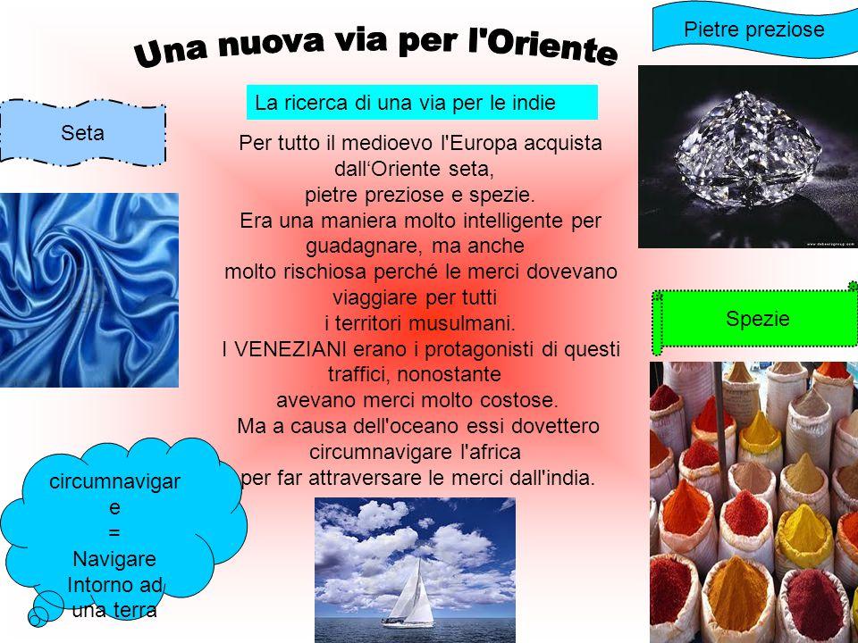 Una nuova via per l'oriente n1)La ricerca di una nuova via per le indie :Marika Calcagno n2) Le innovazioni tecniche : Angela Aloisio n3)I portoghesi
