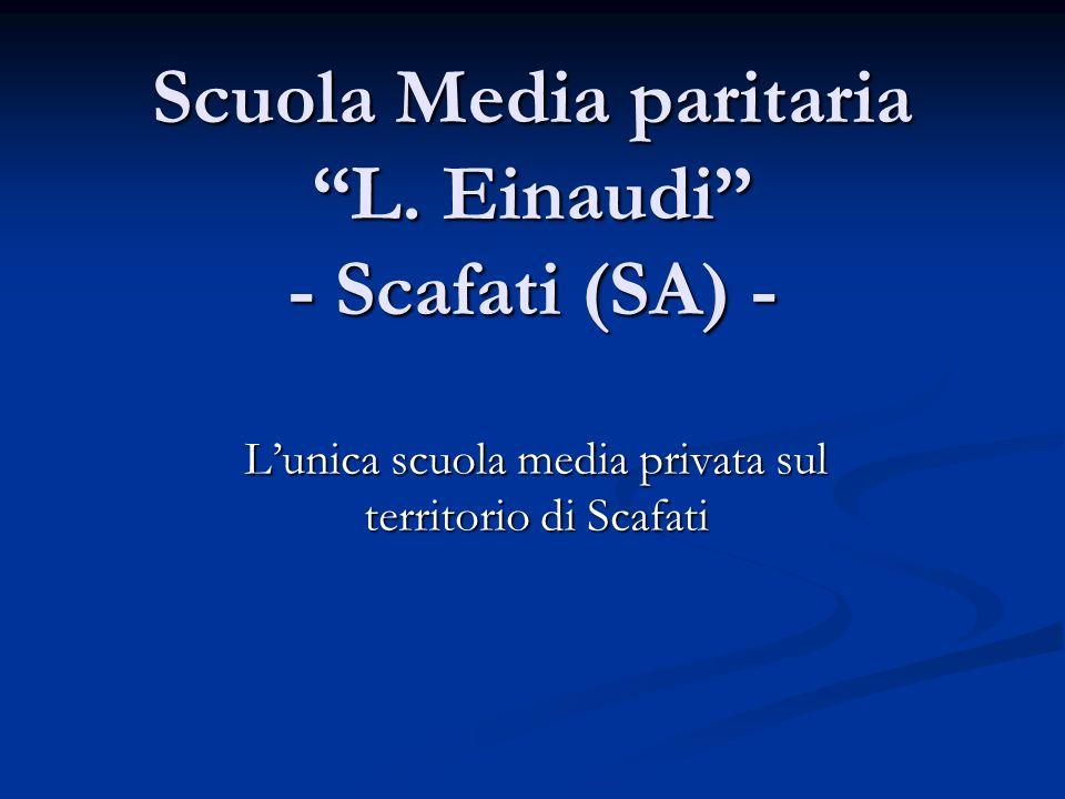 Scuola Media paritaria L. Einaudi - Scafati (SA) - Lunica scuola media privata sul territorio di Scafati