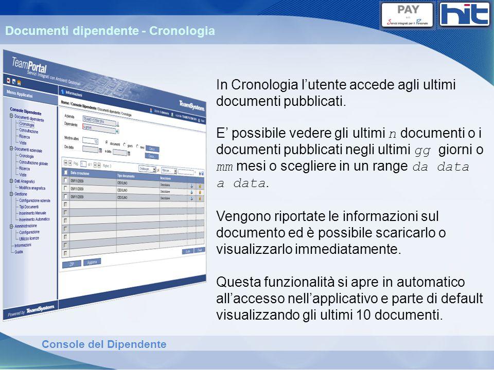 Console del Dipendente Documenti dipendente - Cronologia In Cronologia lutente accede agli ultimi documenti pubblicati. E possibile vedere gli ultimi