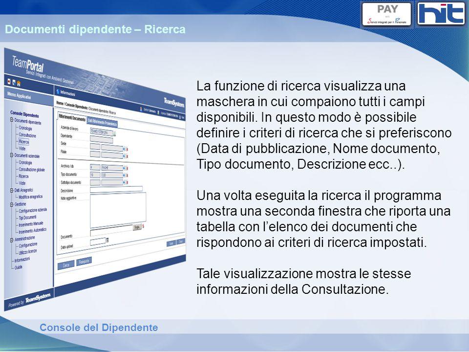 Console del Dipendente Documenti dipendente – Ricerca La funzione di ricerca visualizza una maschera in cui compaiono tutti i campi disponibili. In qu
