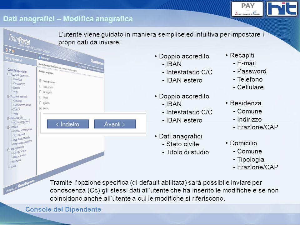 Console del Dipendente Dati anagrafici – Modifica anagrafica Recapiti - E-mail - Password - Telefono - Cellulare Residenza - Comune - Indirizzo - Fraz