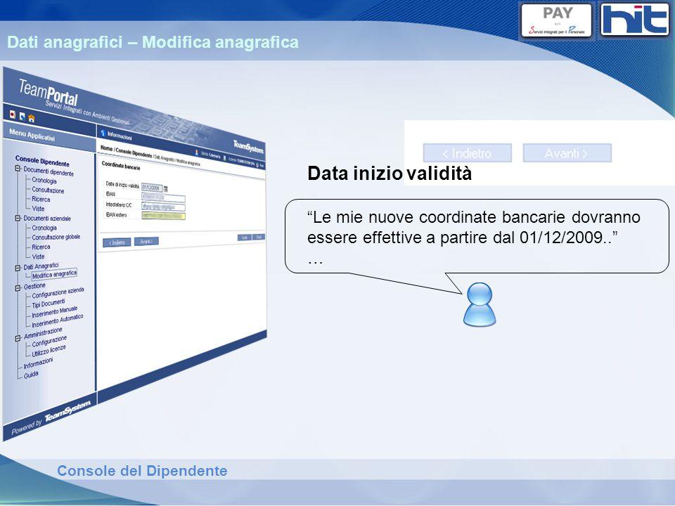 Console del Dipendente Dati anagrafici – Modifica anagrafica Data inizio validità Le mie nuove coordinate bancarie dovranno essere effettive a partire