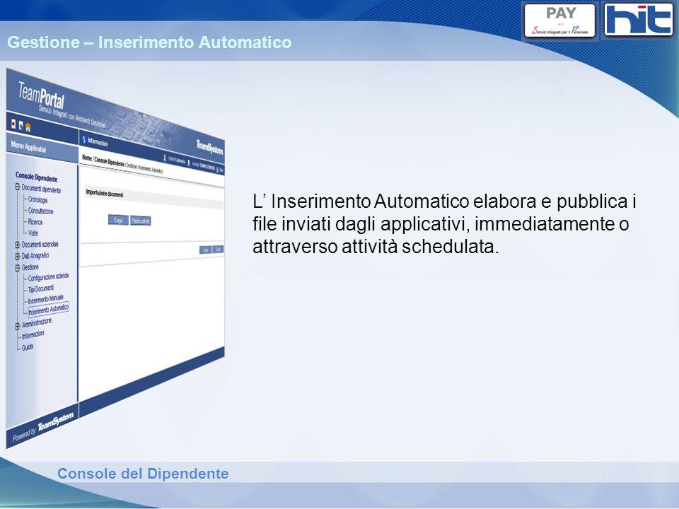Console del Dipendente L Inserimento Automatico elabora e pubblica i file inviati dagli applicativi, immediatamente o attraverso attività schedulata.