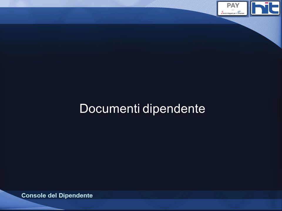 Console del Dipendente Documenti aziendale – Ricerca Funzione analoga a quella disponibile in Documenti dipendente dove pero è possibile effettuare ricerche su tutti i documenti e a tutti i livelli dellazienda senza restrizioni