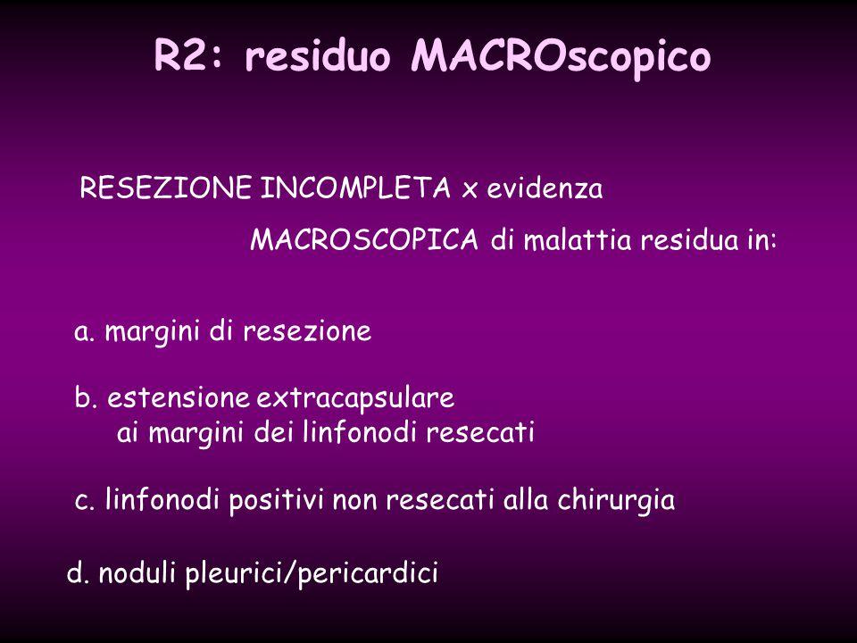 b. estensione extracapsulare ai margini dei linfonodi resecati a. margini di resezione c. linfonodi positivi non resecati alla chirurgia d. noduli ple