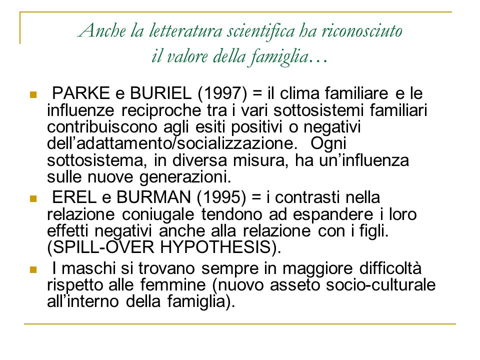 Anche la letteratura scientifica ha riconosciuto il valore della famiglia… PARKE e BURIEL (1997) = il clima familiare e le influenze reciproche tra i