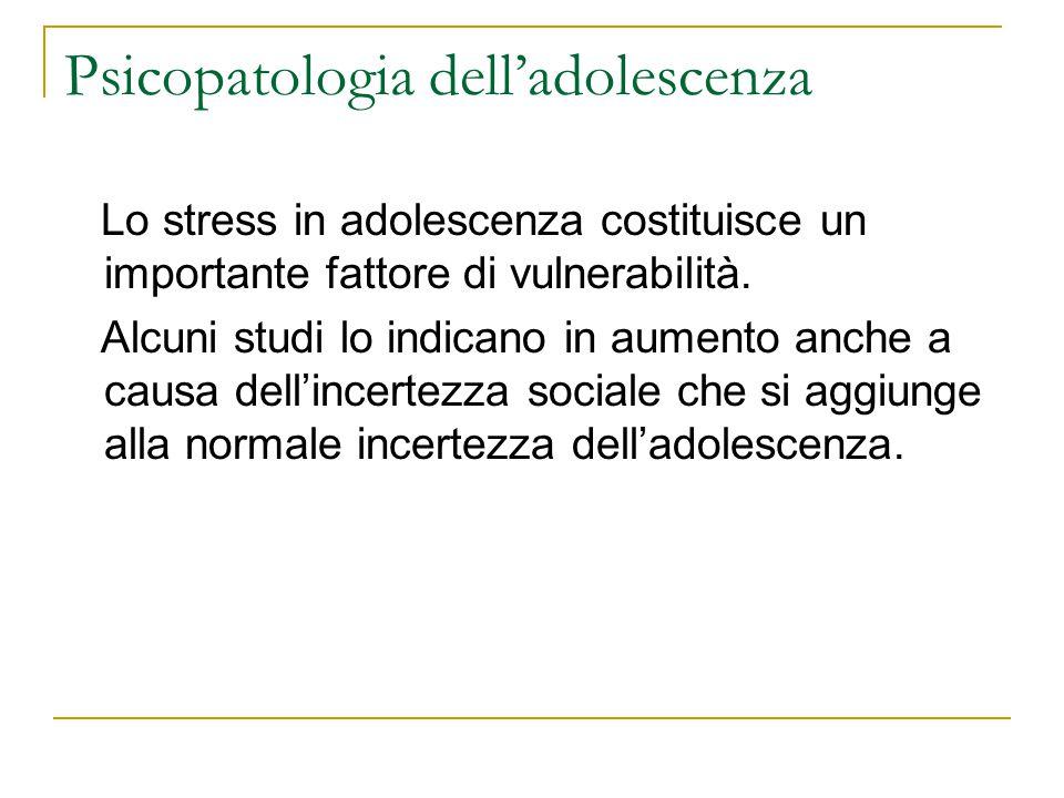 Psicopatologia delladolescenza Lo stress in adolescenza costituisce un importante fattore di vulnerabilità. Alcuni studi lo indicano in aumento anche