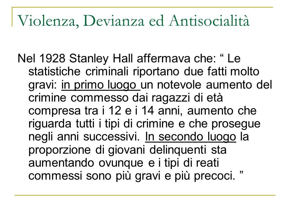 Violenza, Devianza ed Antisocialità Nel 1928 Stanley Hall affermava che: Le statistiche criminali riportano due fatti molto gravi: in primo luogo un n