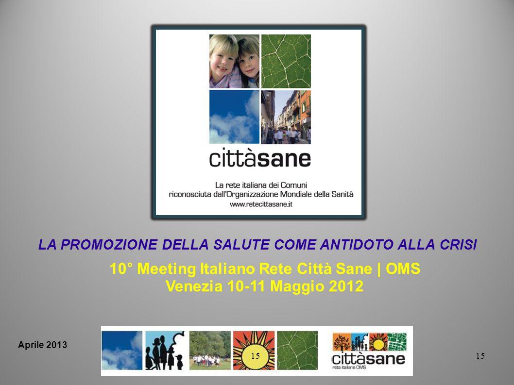 15 10° Meeting Italiano Rete Città Sane | OMS Venezia 10-11 Maggio 2012 LA PROMOZIONE DELLA SALUTE COME ANTIDOTO ALLA CRISI 15 Aprile 2013