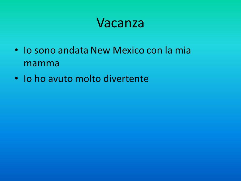 Vacanza Io sono andata New Mexico con la mia mamma Io ho avuto molto divertente