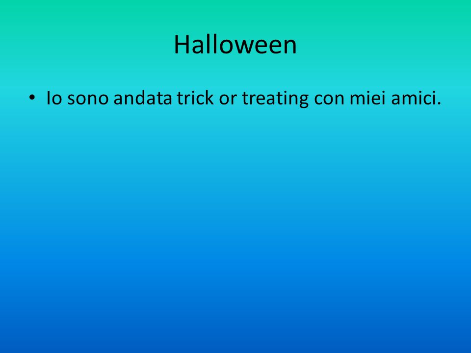 Halloween Io sono andata trick or treating con miei amici.