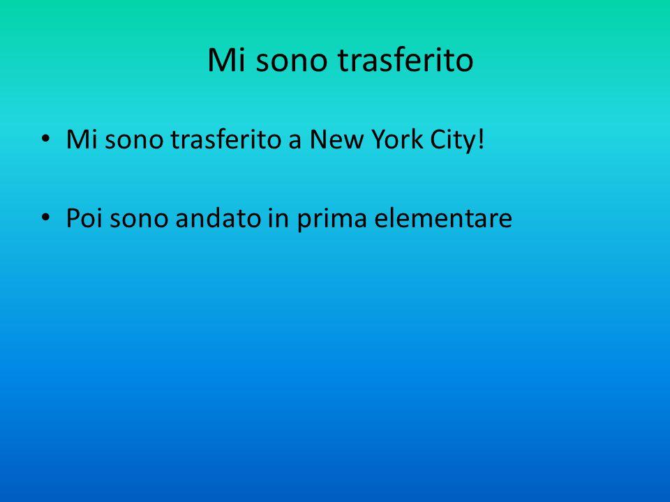 Mi sono trasferito Mi sono trasferito a New York City! Poi sono andato in prima elementare
