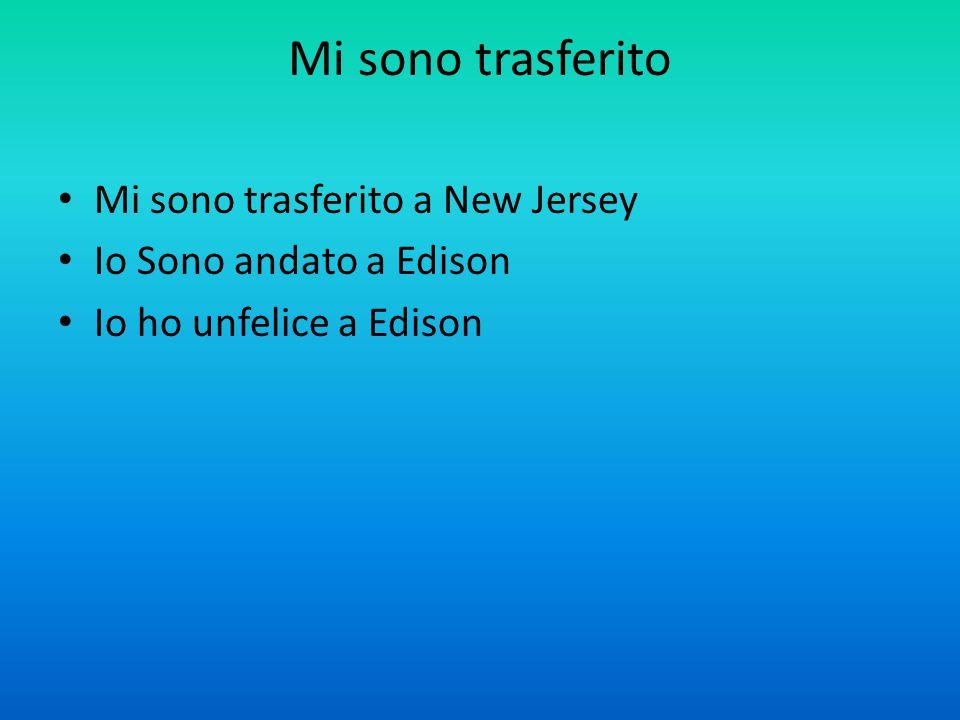 Mi sono trasferito Mi sono trasferito a New Jersey Io Sono andato a Edison Io ho unfelice a Edison