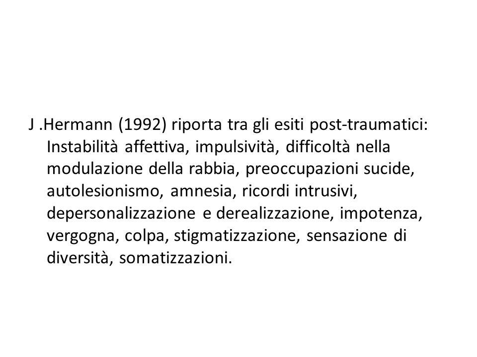 J.Hermann (1992) riporta tra gli esiti post-traumatici: Instabilità affettiva, impulsività, difficoltà nella modulazione della rabbia, preoccupazioni
