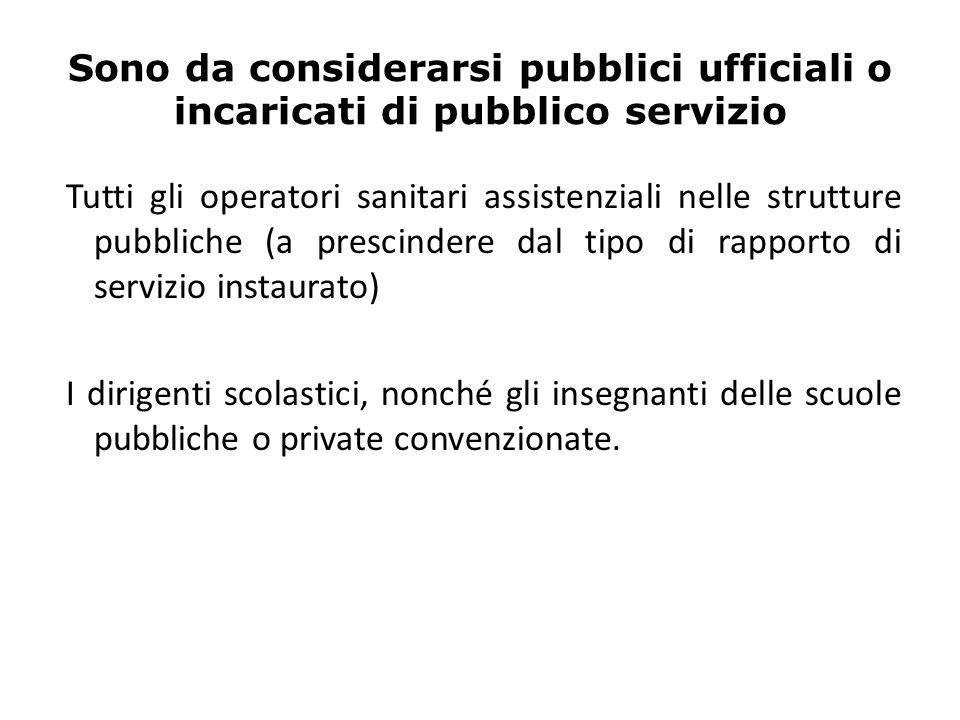 Sono da considerarsi pubblici ufficiali o incaricati di pubblico servizio Tutti gli operatori sanitari assistenziali nelle strutture pubbliche (a pres