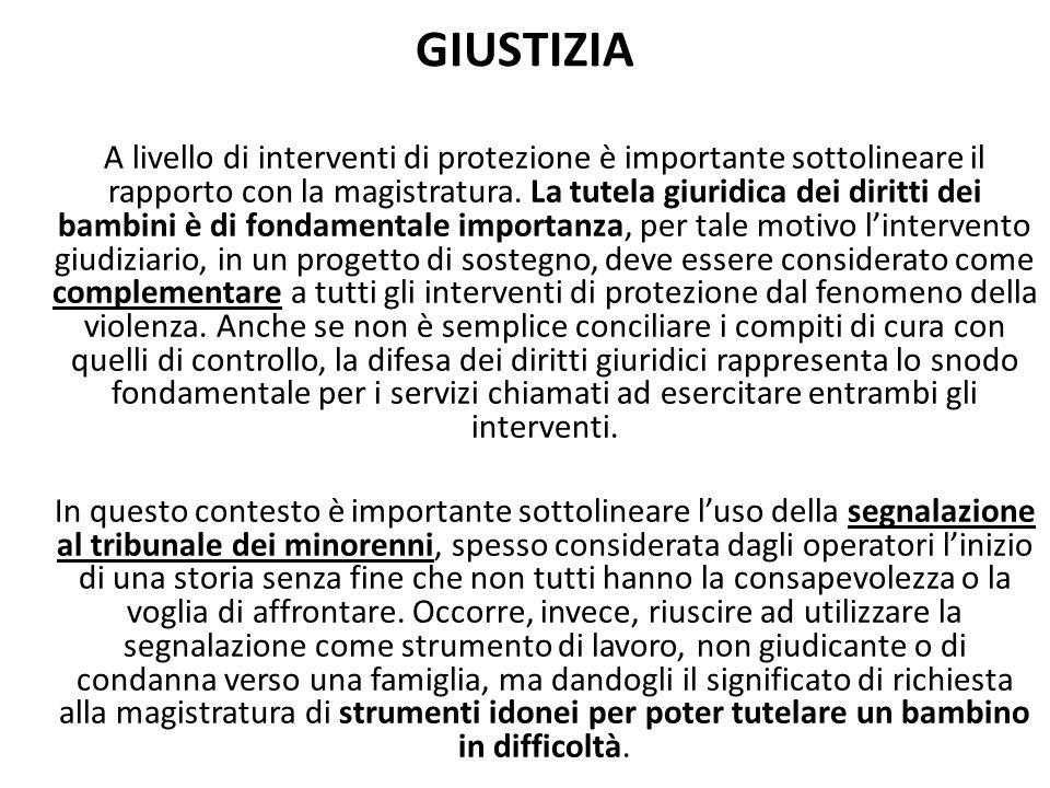 GIUSTIZIA A livello di interventi di protezione è importante sottolineare il rapporto con la magistratura. La tutela giuridica dei diritti dei bambini