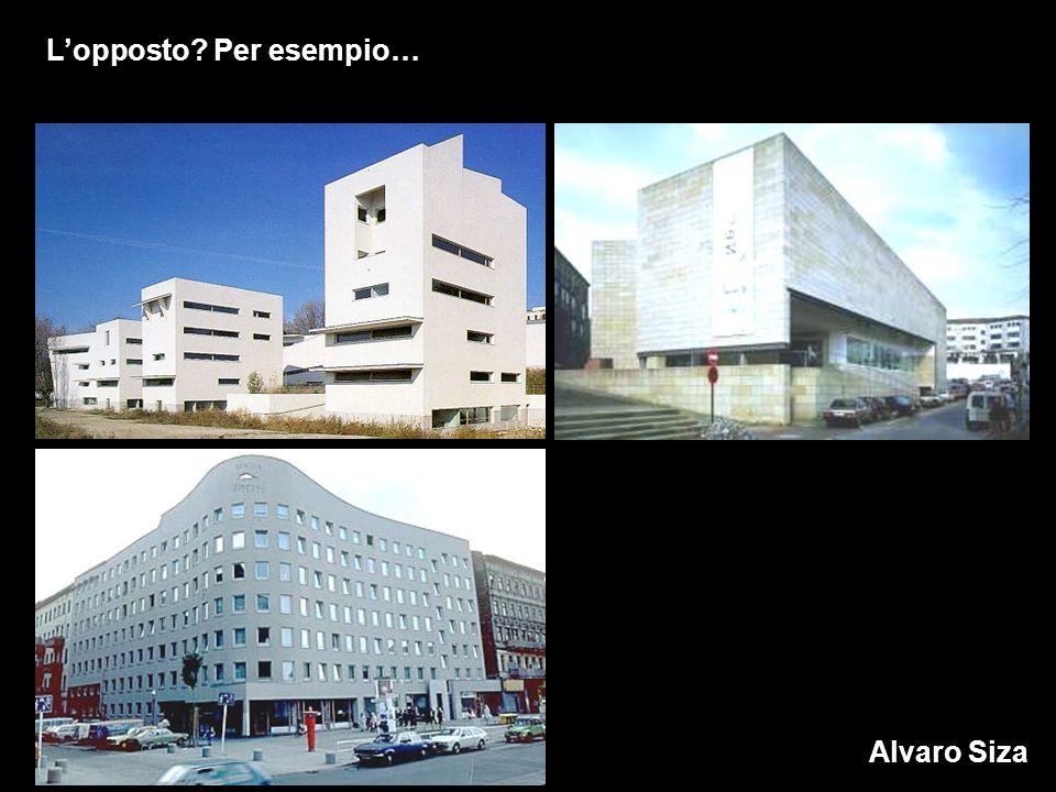 Lopposto? Per esempio… Alvaro Siza