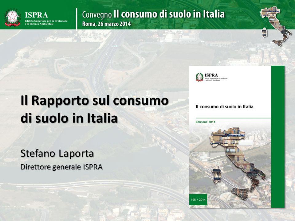 Il Rapporto sul consumo di suolo in Italia Stefano Laporta Direttore generale ISPRA