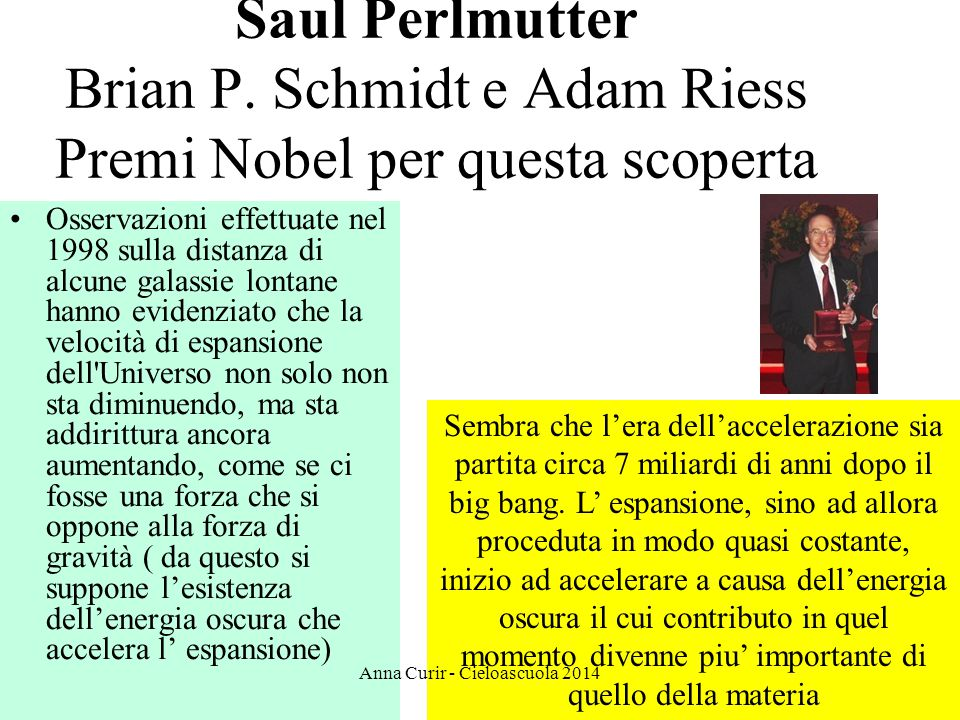 Saul Perlmutter Brian P. Schmidt e Adam Riess Premi Nobel per questa scoperta Osservazioni effettuate nel 1998 sulla distanza di alcune galassie lonta