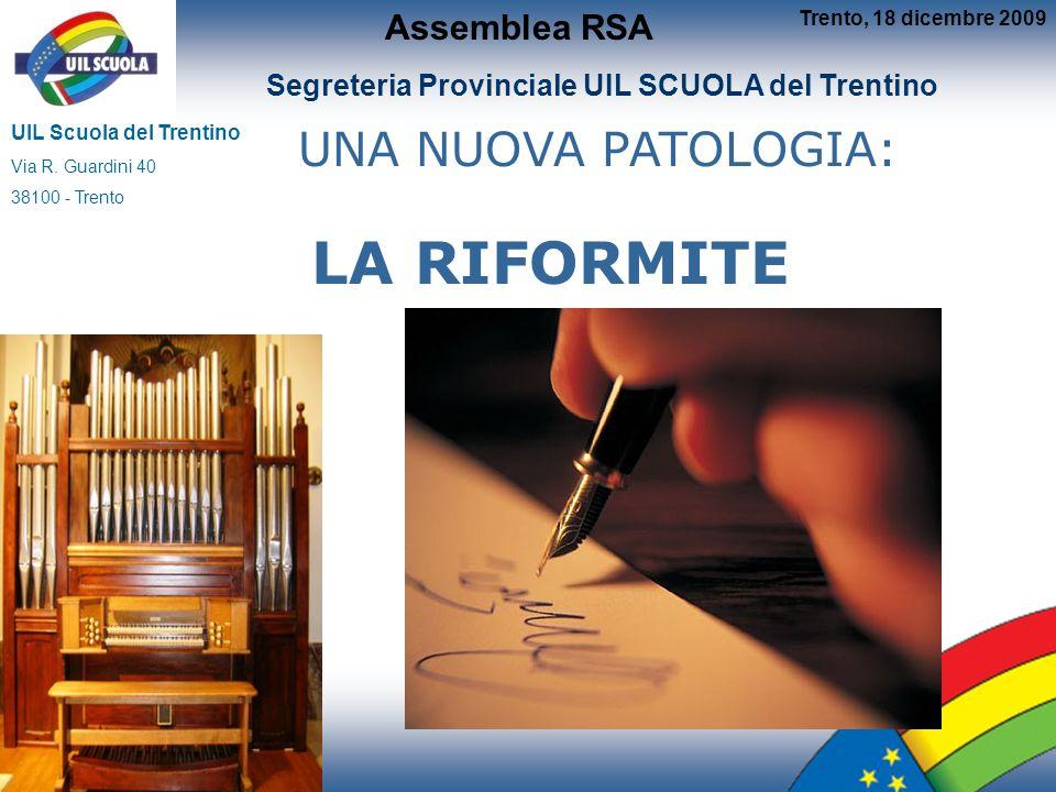 UNA NUOVA PATOLOGIA: LA RIFORMITE Segreteria Provinciale UIL SCUOLA del Trentino UIL Scuola del Trentino Via R.