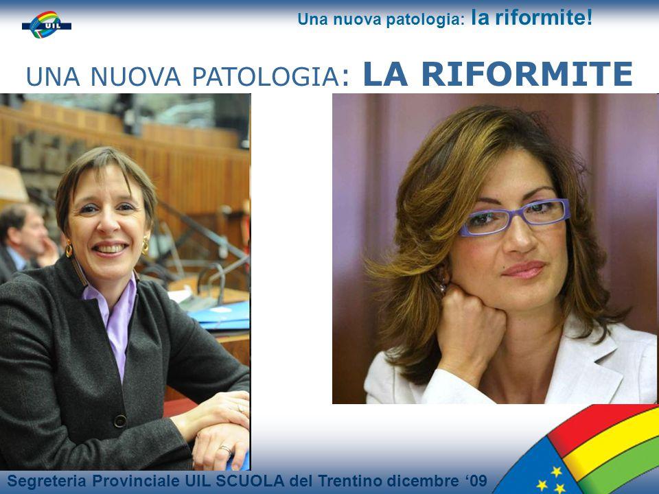 Segreteria Provinciale UIL SCUOLA del Trentino dicembre 09 Una nuova patologia: la riformite.
