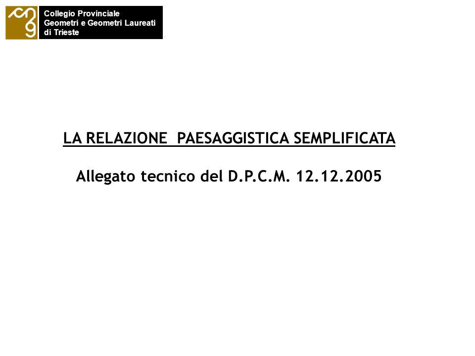 Collegio Provinciale Geometri e Geometri Laureati di Trieste LA RELAZIONE PAESAGGISTICA SEMPLIFICATA Allegato tecnico del D.P.C.M. 12.12.2005