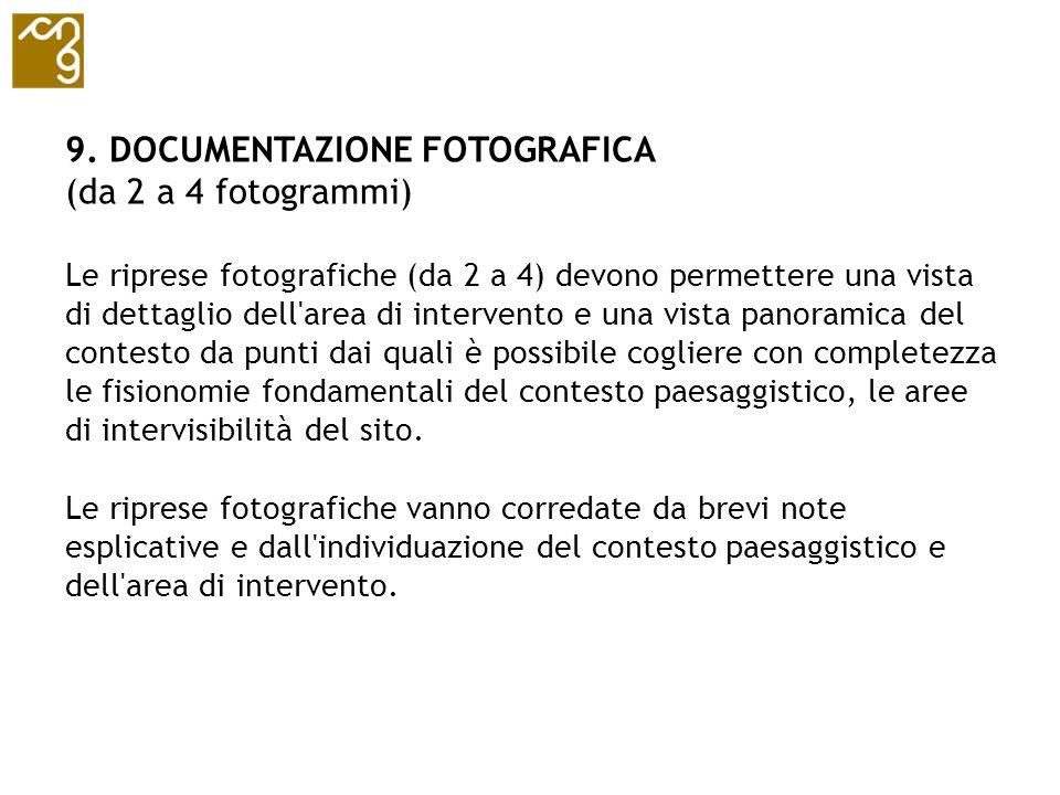 9. DOCUMENTAZIONE FOTOGRAFICA (da 2 a 4 fotogrammi) Le riprese fotografiche (da 2 a 4) devono permettere una vista di dettaglio dell'area di intervent