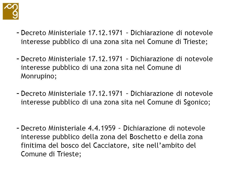 - Decreto Ministeriale 17.12.1971 – Dichiarazione di notevole interesse pubblico di una zona sita nel Comune di Trieste; - Decreto Ministeriale 17.12.