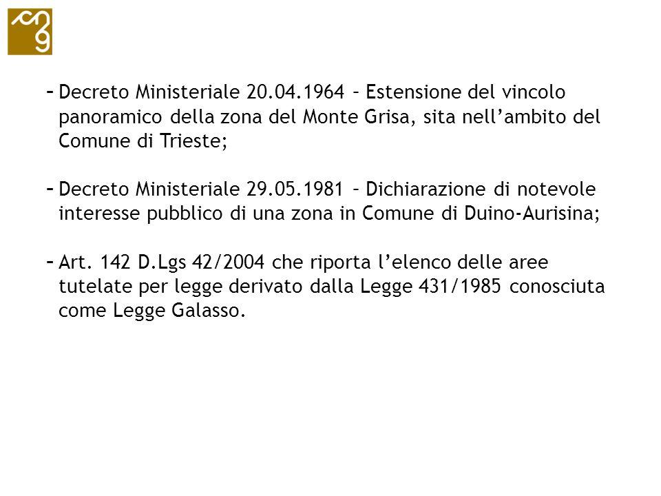 - Decreto Ministeriale 20.04.1964 – Estensione del vincolo panoramico della zona del Monte Grisa, sita nellambito del Comune di Trieste; - Decreto Min