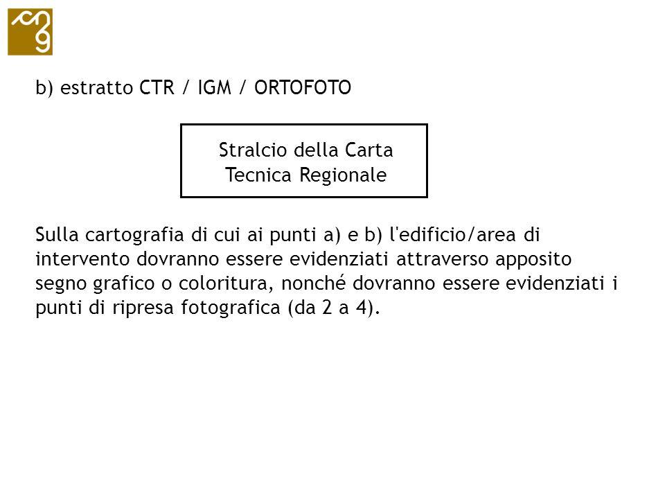 b) estratto CTR / IGM / ORTOFOTO Sulla cartografia di cui ai punti a) e b) l'edificio/area di intervento dovranno essere evidenziati attraverso apposi