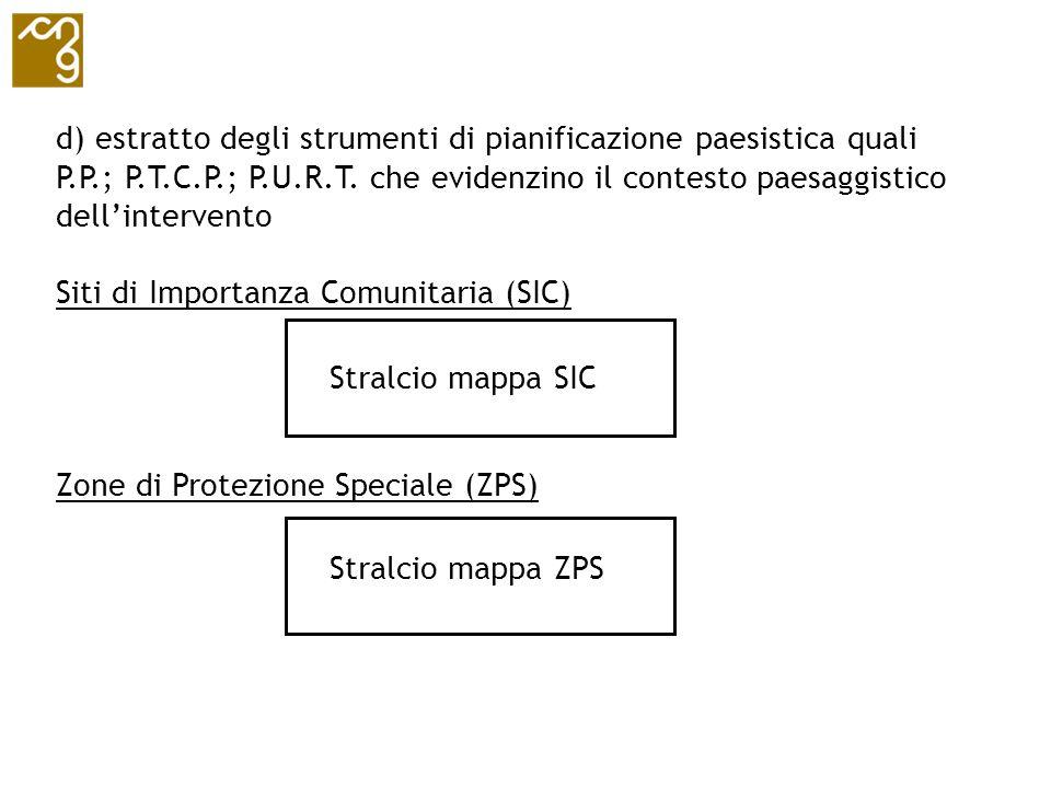 d) estratto degli strumenti di pianificazione paesistica quali P.P.; P.T.C.P.; P.U.R.T. che evidenzino il contesto paesaggistico dellintervento Siti d