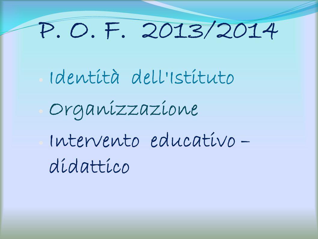 P. O. F. 2013/2014 Identità dell'Istituto Organizzazione Intervento educativo – didattico