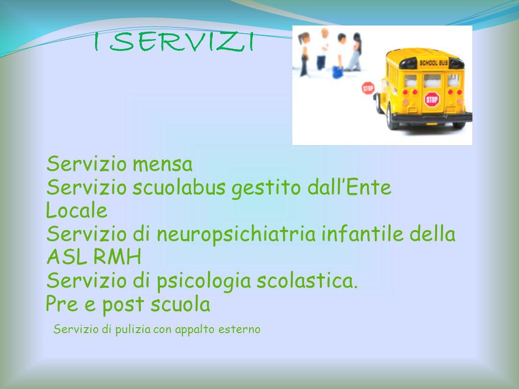 I SERVIZI Servizio mensa Servizio scuolabus gestito dallEnte Locale Servizio di neuropsichiatria infantile della ASL RMH Servizio di psicologia scolas