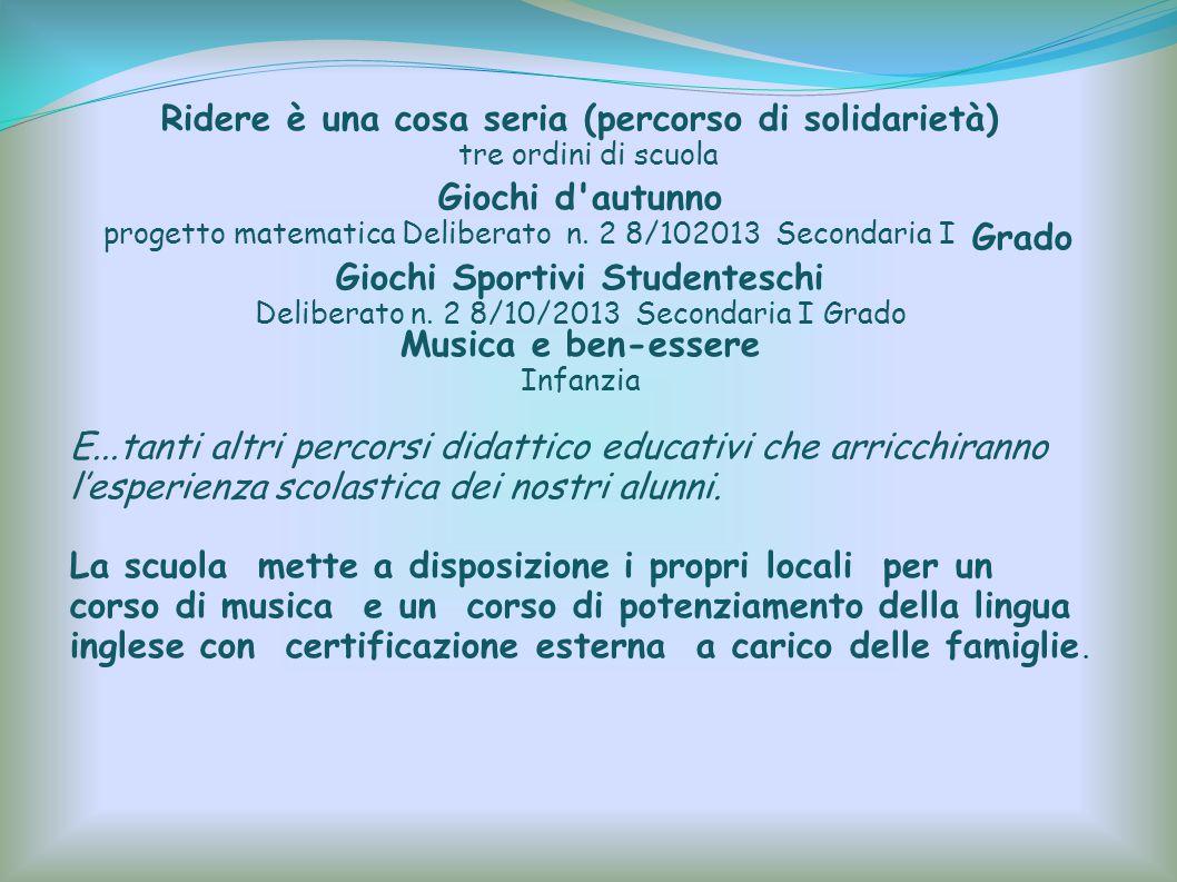 Ridere è una cosa seria (percorso di solidarietà) tre ordini di scuola Giochi d'autunno progetto matematica Deliberato n. 2 8/102013 Secondaria I Grad