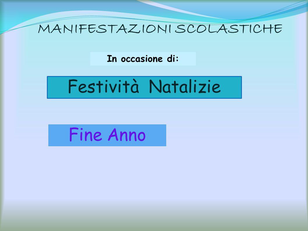 MANIFESTAZIONI SCOLASTICHE Festività Natalizie Fine Anno In occasione di: