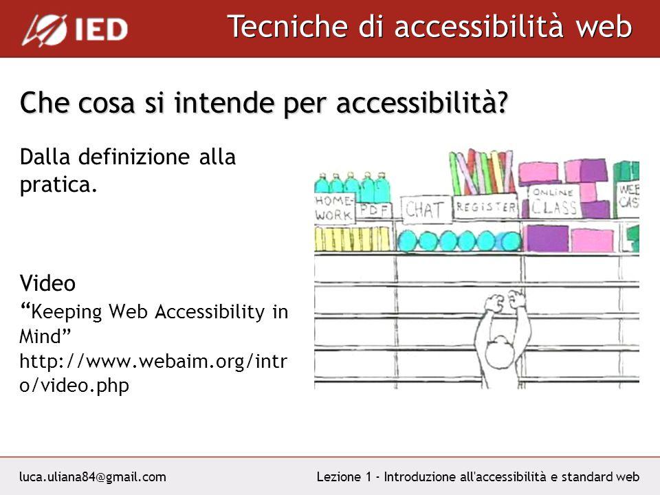 luca.uliana84@gmail.com Tecniche di accessibilità web Lezione 1 - Introduzione all accessibilità e standard web Che cosa si intende per accessibilità.